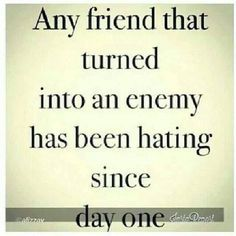 Quote A friend who has turned into an enemy has hated you