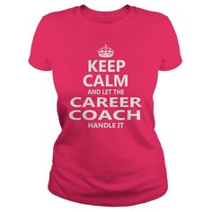 Keep Calm And Let The Career Coach Handle It Job Shirts #gift #ideas #Popular #Everything #Videos #Shop #Animals #pets #Architecture #Art #Cars #motorcycles #Celebrities #DIY #crafts #Design #Education #Entertainment #Food #drink #Gardening #Geek #Hair #beauty #Health #fitness #History #Holidays #events #Home decor #Humor #Illustrations #posters #Kids #parenting #Men #Outdoors #Photography #Products #Quotes #Science #nature #Sports #Tattoos #Technology #Travel #Weddings #Women