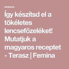 Így készítsd el a tökéletes lencsefőzeléket! Mutatjuk a magyaros receptet - Terasz | Femina