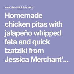 """Homemade chicken pitas with jalapeño whipped feta and quick tzatziki from Jessica Merchant's cookbook """"Seriously Delish""""-- and a cookbook giveaway! Whipped Feta, Whipped Cream Cheese, Chicken Pita, Boneless Skinless Chicken, Pita Bread, Tzatziki, Roasted Garlic, Delish"""
