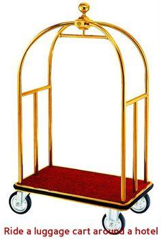 Ride a luggage cart around a hotel {{check. November 2013}}