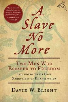 A Slave No More-Two Men Who Escaped To Freedom.  by David W. Blight. Lehman College - Stacks - E450 .W325 B58 2009