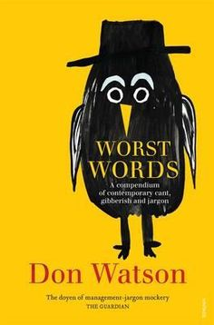 """Read """"Worst Words A compendium of contemporary cant, gibberish and jargon"""" by Don Watson available from Rakuten Kobo. Don Watson - with his trademark wit and wisdom - says enough already! The English language is complex and evolving, and ."""