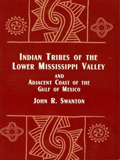 Indian Tribes of the Lower Mississippi Valley and Adjacent Coast of the Gulf of by John R. Swanton  Concentrating primarily on the Natchez Indians, but also profiling the Muskhogean tribes, the Tunican group, the Chitimacha, and the Atakapa, the comprehensive study describes each tribe's material culture, religion, language and social organization, with engrossing accounts of practices related to war, marriage, medicine, hunting, feasts, funeral ceremonies, and other...