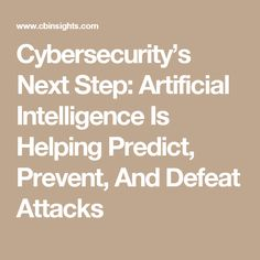 Cybersecurity's Next Step: Artificial Intelligence Is Helping Predict, Prevent, And Defeat Attacks