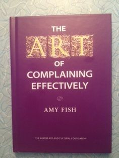 Book Review: The Art of Complaining Effectively by Amy Fish Promote Your Business, Business Website, Great Books, Book Review, Books To Read, Amy, Promotion, Web Design, Magazine