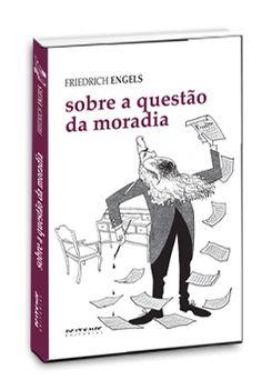 """Sobre a questão da moradia Friedrich Engels Coleção Marx e Engels R$ 39,00 """"O capital não quer eliminar a escassez de moradia, mesmo que possa."""""""