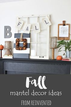 Easy Fall Mantel Decor Ideas from Reinvented