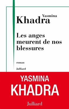 Les anges meurent de nos blessures - Yasmina Khadra