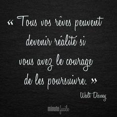 ❝ Tous vos rêves peuvent devenir réalité si vous avez le courage de les poursuivre. ❞ Walt Disney #Citation #QuoteOfTheDay - Minutefacile.com
