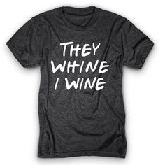 They whine, I wine!