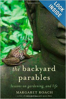 The Backyard Parables: Lessons on Gardening, and Life: Margaret Roach: 9781455501984: Amazon.com: Books