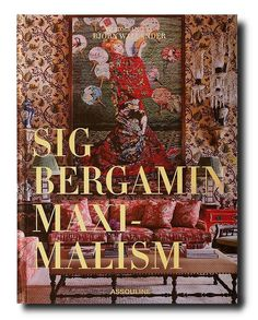 f20ee1384b9 MAXIMALISM by  Sig Bergamin and Assouline Books You Should Read, Books To  Buy,