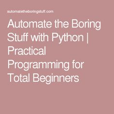 Automate the Boring Stuff with Python | Practical Programming for Total Beginners
