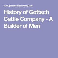 History of Gottsch Cattle Company - A Builder of Men
