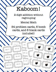 This is a great way for students to practice two digit addition without regrouping. It's perfect for a mental math activity to hone addition fact skills. Makes an engaging math center, or a quick class activity.  Kaboom is a great game that can be played whole group or in small groups. Instructions for both games are included.   This product includes 54 problem cards, 6 bomb cards and 6 blank cards.