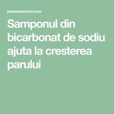 Samponul din bicarbonat de sodiu ajuta la cresterea parului Shower Gel, Deodorant, Good To Know, Shampoo, Hair Beauty, Hair Styles, Fitness, Blog, Handmade