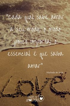"""Cada qual sabe amar a seu modo; o modo pouco importa; o essencial é que saiba amar"" (Machado de Assis). Love Of My Life, My Love, Family Love, Humor, Quotes, Inspiration, Inspiring Messages, Inspiring Quotes, Cool Messages"