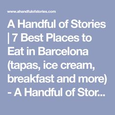 A Handful of Stories | 7 Best Places to Eat in Barcelona (tapas, ice cream, breakfast and more) - A Handful of Stories