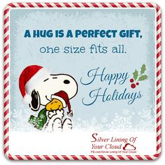 A hug is a perfect gift, one size fits all...Happy Holidays. _More fantastic quotes on: https://www.facebook.com/SilverLiningOfYourCloud _Follow my Quote Blog on: http://silverliningofyourcloud.wordpress.com/
