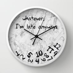 + Unique wall clock featuring a print of a marble texture image and funny quote whatever, Im late anyways + Available in natural wood, black or white