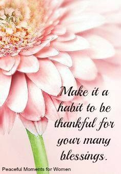 Make it a habit to be thankful for your many blessings - 1 THESSALONIANS 5:18