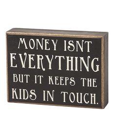 'Money Isn't Everything' Box Sign