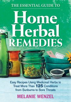 Reading, Writing and Cooking: The Essential Guide to Home Herbal Remedies: Easy Recipes Using Medicinal Herbs to Treat More Than 125 Conditions from Sunburns to Sore Throats