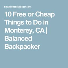 10 Free or Cheap Things to Do in Monterey, CA | Balanced Backpacker