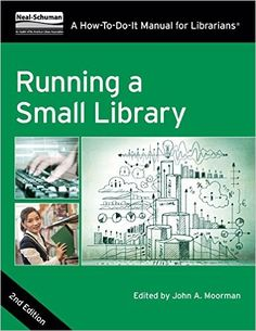 _Running a Small Library, Second Edition: A How-To-Do-It Manual for Librarians_, edited by John A. Moorman