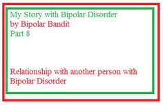 My Story with Bipolar Disorder (Part 8) Relationship with another person with BipolarDisorder