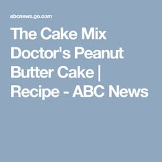 The Cake Mix Doctor's Peanut Butter Cake | Recipe - ABC News