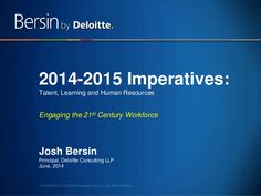21st Century Talent Management: Imperatives for 2014 and 2015 by Josh Bersin via Slideshare