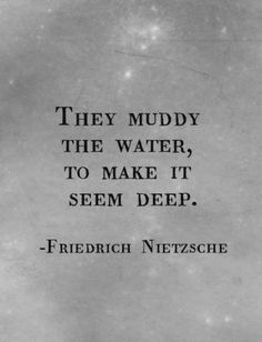 They muddy the water, to make it seem deep.