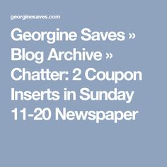Georgine Saves » Blog Archive » Chatter: 2 Coupon Inserts in Sunday 11-20 Newspaper
