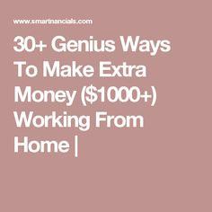 30+ Genius Ways To Make Extra Money ($1000+) Working From Home |
