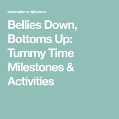 Bellies Down, Bottoms Up: Tummy Time Milestones & Activities