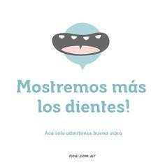 Mostremos más los dientes #Noui #LoDijoUnNoui www.noui.com.ar