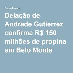 Delação de Andrade Gutierrez confirma R$ 150 milhões de propina em Belo Monte