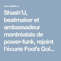 Shash'U, beatmaker et ambassadeur montréalais de power-funk, rejoint l'écurie Fool's Gold | NIGHTLIFE.CA