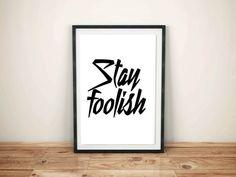 Stay Foolish Steve Jobs Art Work, Instant Download, Inspirational Poster, Printable Motivational, Minimalist Quote Print, Home Decor Print
