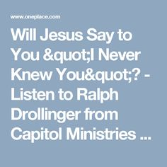 "Will Jesus Say to You ""I Never Knew You""? - Listen to Ralph Drollinger from Capitol Ministries D.C. Bible Study"