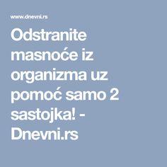 Odstranite masnoće iz organizma uz pomoć samo 2 sastojka! - Dnevni.rs