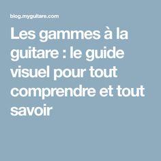 Les gammes à la guitare : le guide visuel pour tout comprendre et tout savoir