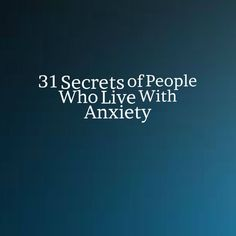 31 Secrets of People Who Live With Anxiety