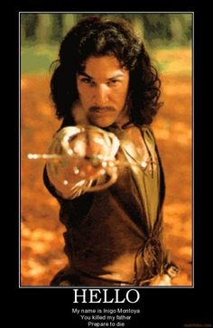 The Princess Bride - Indigo Montoya. WORD.
