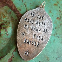 Stamped Vintage Upcycled Spoon Jewelry Pendant - Aged - George Jones - Song Lyrics - I'm The Only Hell My Mama Ever Raised by JuLieSJuNQueTiQue on Etsy
