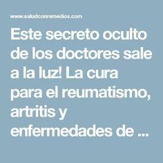 Este secreto oculto de los doctores sale a la luz! La cura para el reumatismo, artritis y enfermedades de las articulaciones