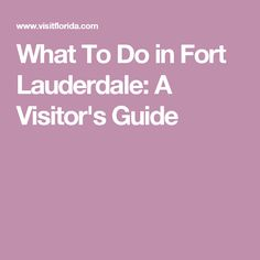 What To Do in Fort Lauderdale: A Visitor's Guide