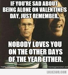 Being alone on Valentine's Day... Oh gosh... Haha :-/